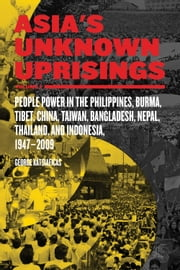Asia's Unknown Uprisings Volume 2 - People Power in the Philippines, Burma, Tibet, China, Taiwan, Bangladesh, Nepal, Thailand and Indonesia 19472009 ebook by George Katsiaficas