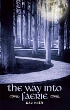 Way into Faerie ebook by Rae Beth