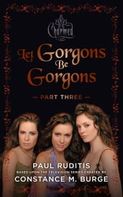 Charmed: Let Gorgons Be Gorgons Part 3 ebook by Paul Ruditis