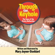 Through the Keyhole - The Case of the Pretty Reflection ebook by Mary Joyner - Stoddard