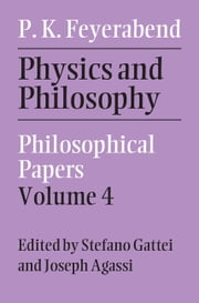 Physics and Philosophy: Volume 4 - Philosophical Papers ebook by Paul Feyerabend,Stefano Gattei,Joseph Agassi