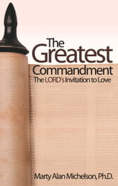 The Greatest Commandment: The Lord's Invitation to Love ebook by Marty Alan Michelson