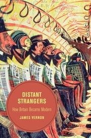Distant Strangers - How Britain Became Modern ebook by James Vernon