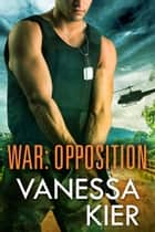 WAR: Opposition - (WAR Book 3) ebook by Vanessa Kier