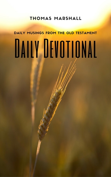 DAILY DEVOTIONAL - Daily Musing From the Old Testament ebook by Thomas Marshall