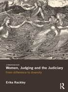 Women, Judging and the Judiciary - From Difference to Diversity ebook by Erika Rackley