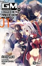 The Game Master has Logged In to Another World Vol. 1 (light novel) ebook by Akatsuki