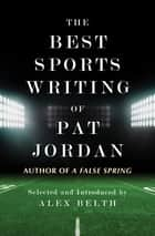 The Best Sports Writing of Pat Jordan ebook by Pat Jordan, Alex Belth