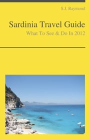 Sardinia Travel Guide - What To See & Do ebook by S.J. Raymond