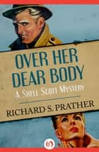 Over Her Dear Body ebook by Richard S Prather