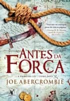 Antes da forca ebook by Joe Abercrombie