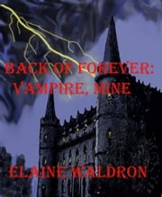 Back of Forever: Vampire, MIne ebook by Elaine Waldron