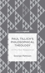 Paul Tillich's Philosophical Theology - A Fifty-Year Reappraisal ebook by Professor George Pattison