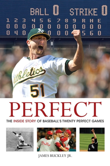 Perfect - The Inside Story of Baseball's Twenty Perfect Games ebook by James Buckley Jr.