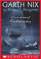 The Keys to the Kingdom #3: Drowned Wednesday ebook by Garth Nix