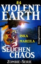 Violent Earth 4: Seuchenchaos (Zombie-Serie VIOLENT EARTH) ebook by Inka Mareila