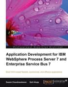 Application Development for IBM WebSphere Process Server 7 and Enterprise Service Bus 7 ebook by Salil Ahuja, Swami Chandrasekaran