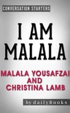 I Am Malala: The Girl Who Stood Up for Education and Was Shot by the Taliban by Malala Yousafzai and Christina Lamb | Conversation Starters - dailyBooks ebook by Daily Books