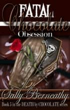 Fatal Chocolate Obsession ebook by Sally Berneathy