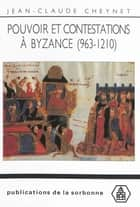 Pouvoir et contestations à Byzance (963-1210) ebook by Jean-Claude Cheynet