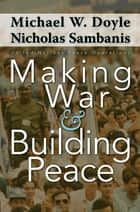 Making War and Building Peace ebook by Michael W. Doyle,Nicholas Sambanis