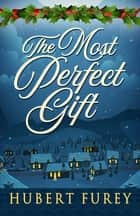 The Most Perfect Gift ebook by Hubert Furey