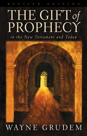 The Gift of Prophecy in the New Testament and Today (Revised Edition) ebook by Wayne Grudem