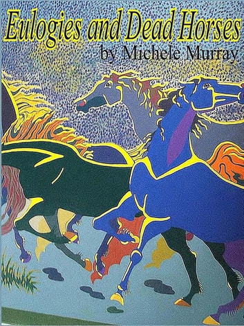 Eulogies and Dead Horses - Adventures and Interesting Situations in the Life of a Traveling Geologist ebook by Michele Murray