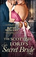 The Scottish Lord's Secret Bride ebook by Raven McAllan