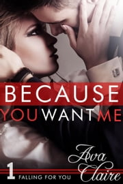 Because You Want Me - Falling For You, #1 ebook by Ava Claire