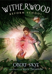 Witherwood Reform School ebook by Obert Skye,Keith Thompson