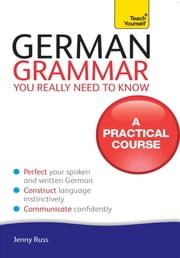 German Grammar You Really Need To Know: Teach Yourself ebook by Jenny Russ