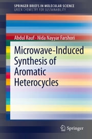 Microwave-Induced Synthesis of Aromatic Heterocycles ebook by Abdul Rauf,Nida Nayyar Farshori
