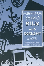 Silk and Insight ebook by Yukio Mishima,Frank Gibney,Hiro Sato