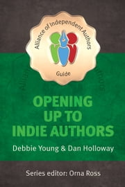 Opening Up To Indie Authors - A Guide for Bookstores, Libraries, Reviewers, Literary Event Organisers ... and Self-Publishing Writers (The Alliance of Independent Authors Guides) ebook by Kobo.Web.Store.Products.Fields.ContributorFieldViewModel