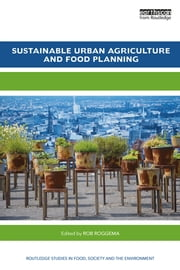 Sustainable Urban Agriculture and Food Planning ebook by Rob Roggema