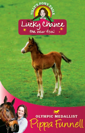 Lucky Chance the New Foal - Book 5 ebook by Pippa Funnell