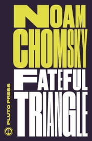 Fateful Triangle - The United States, Israel, and the Palestinians ebook by Noam Chomsky, Edward W. Said
