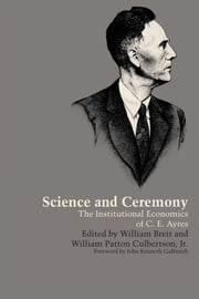 Science and Ceremony - The Institutional Economics of C. E. Ayres ebook by William Breit,William Patton, Jr. Culbertson,John Kenneth Galbraith