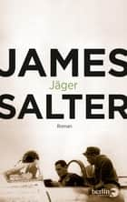 Jäger - Roman ebook by James Salter, Beatrice Howeg