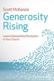 Generosity Rising - Lead a Stewardship Revolution in Your Church ebook by Scott McKenzie