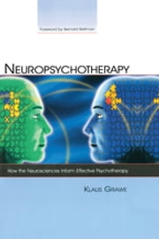Neuropsychotherapy - How the Neurosciences Inform Effective Psychotherapy ebook by Klaus Grawe