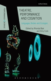 Theatre, Performance and Cognition - Languages, Bodies and Ecologies ebook by Rhonda Blair,Amy Cook,Prof Nicola Shaughnessy,Professor Lutterbie