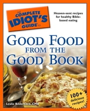 The Complete Idiot's Guide to Good Food from the Good Book ebook by Leslie Bilderback CMB