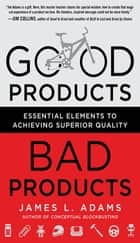 Good Products, Bad Products: Essential Elements to Achieving Superior Quality ebook by