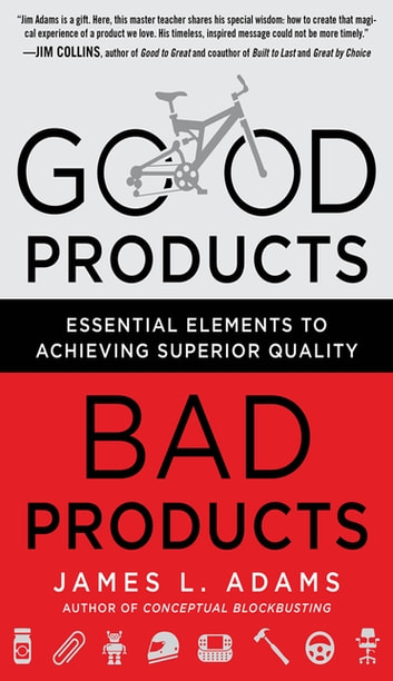 Good Products, Bad Products: Essential Elements to Achieving Superior Quality ebook by James Adams