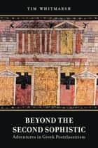 Beyond the Second Sophistic - Adventures in Greek Postclassicism ekitaplar by Tim Whitmarsh