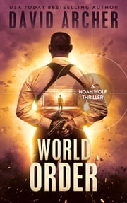 World Order - A Noah Wolf Thriller ebook by David Archer