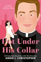 Hot Under His Collar ebook by Andie J. Christopher