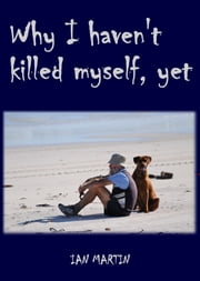 Why I Haven't Killed Myself, Yet ebook by Ian Martin